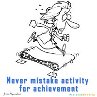 Never-mistake-activity-for-achievement.jpg